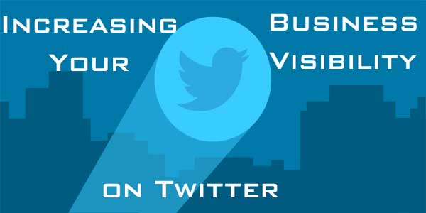 Increasing-Your-Business-Visibility-On-Twitter