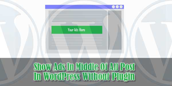 Show-Ads-In-Middle-Of-All-Post-In-WordPress-Without-Plugin