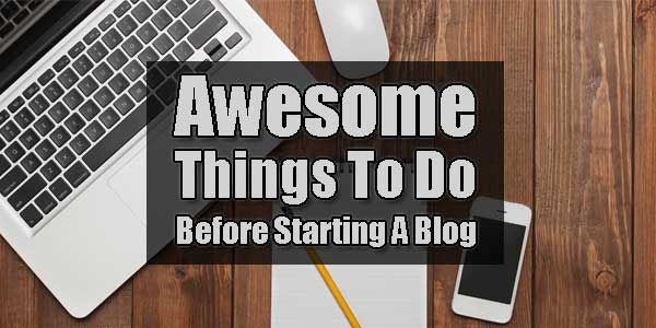 Awesome-Thing-To-Do-Before-Starting-A-Blog