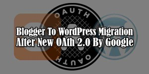 Blogger-To-WordPress-Migration-After-New-OAth-2.0-By-Google