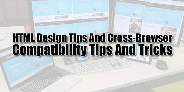 HTML-Design-Tips-And-Cross-Browser-Compatibility-Tips-And-Tricks