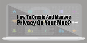 How-To-Create-And-Manage-Privacy-On-Your-Mac