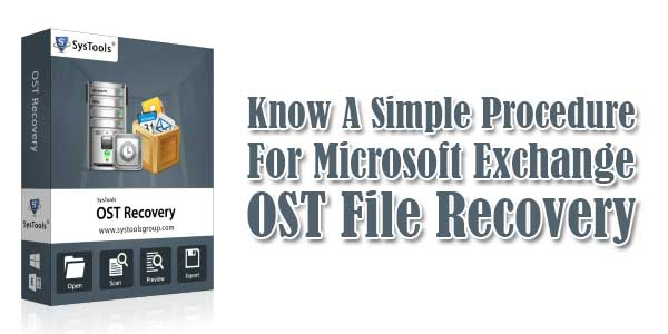 Know-A-Simple-Procedure-For-Microsoft-Exchange-OST-File-Recovery