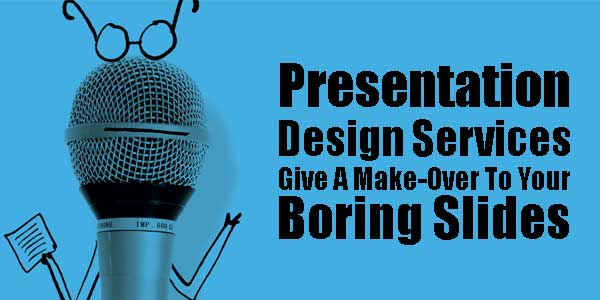 Presentation-Design-Services-Give-A-Make-Over-To-Your-Boring-Slides