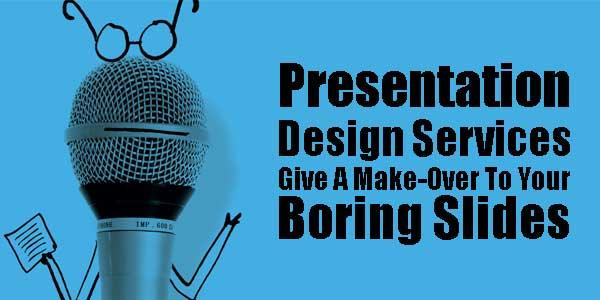 Presentation-Design-Services-Give-A-Make-Over-To-Your-Boring-Slides