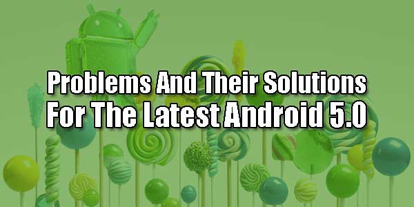 Problems-And-Their-Solutions-For-The-Latest-Android-5.0