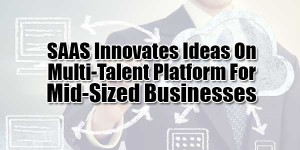 SAAS-Innovates-Ideas-On-Multi-Talent-Platform-For-Mid-Sized-Businesses
