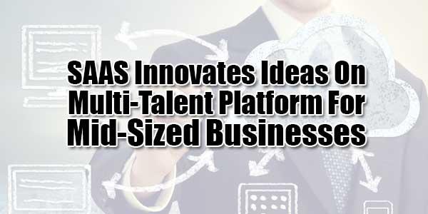 SAAS-Innovates-Ideas-On-Multi-Talent-Platform-For-Mid-Sized-Businesses