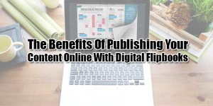 The-Benefits-Of-Publishing-Your-Content-Online-With-Digital-Flipbooks