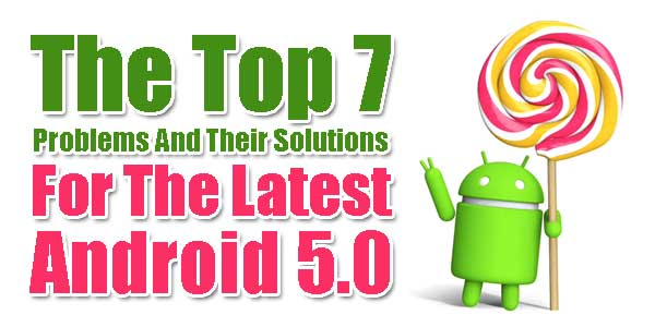 The-Top-7-Problems-And-Their-Solutions-For-The-Latest-Android-5