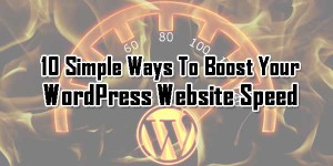 10-Simple-Ways-To-Boost-Your-WordPress-Website-Speed