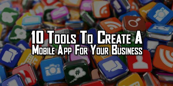 10-Tools-To-Create-A-Mobile-App-For-Your-Business