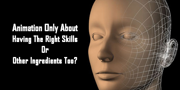 Animation-Only-About-Having-The-Right-Skills-Or-Other-Ingredients-Too