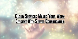 Cloud-Services-Makes-Your-Work-Efficient-With-Server-Consolidation