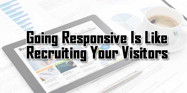 Going-Responsive-Is-Like-Recruiting-Your-Visitors