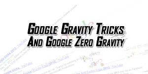 Google-Gravity-Tricks-And-Google-Zero-Gravity
