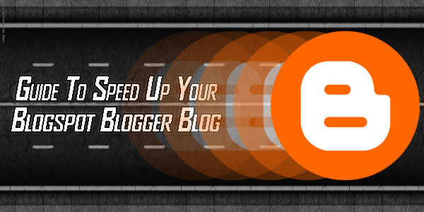 Guide-To-Speed-Up-Your-Blogspot-Blogger-Blog