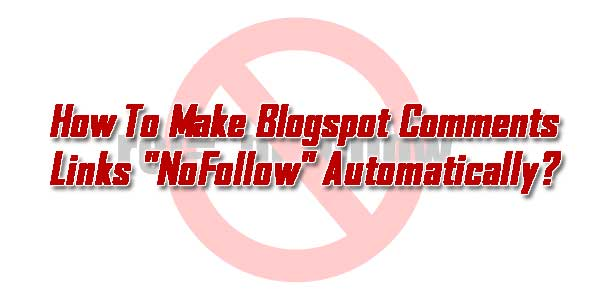 How-To-Make-Blogspot-Comments-Links-NoFollow-Automatically
