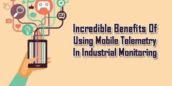 Incredible-Benefits-Of-Using-Mobile-Telemetry-In-Industrial-Monitoring