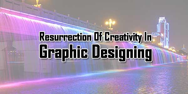 Resurrection-Of-Creativity-In-Graphic-Designing