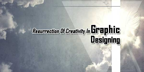 Resurrection-Of-Creativity-In-GraphicDesigning