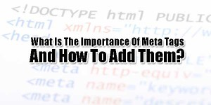 What-Is-The-Importance-Of-Meta-Tags-And-How-To-Add-Them