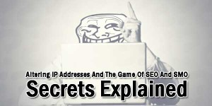 Altering-IP-Addresses-And-The-Game-Of-SEO-And-SMO-Secrets-Explained