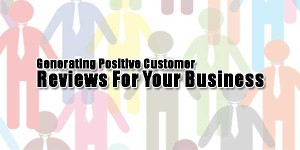 Generating-Positive-Customer-Reviews-For-Your-Business