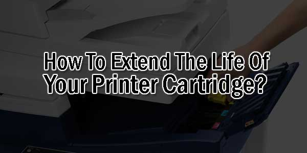 How-To-Extend-The-Life-Of-Your-Printer-Cartridge