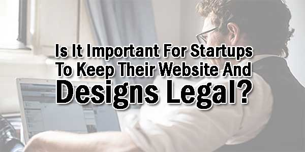 Is-It-Important-For-Startups-To-Keep-Their-Website-And-Designs-Legal