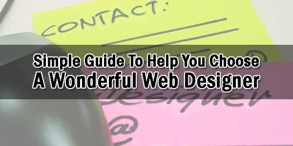 Simple-Guide-To-Help-You-Choose-A-Wonderful-Web-Designer