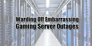 Warding-Off-Embarrassing-Gaming-Server-Outages