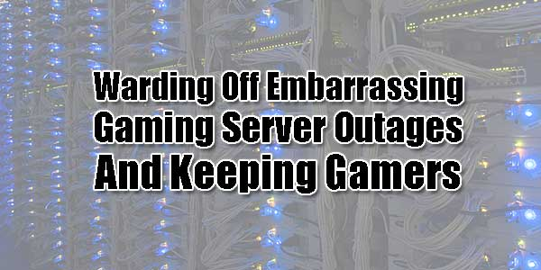 Warding-Off-Embarrassing-Gaming-Server-Outages-And-Keeping-Gamers-Happy