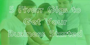 5-Fiverr-Gigs-To-Get-Your-Business-Started