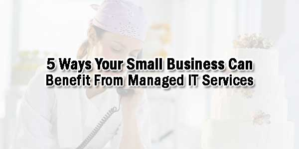 5-Ways-Your-Small-Business-Can-Benefit-From-Managed-IT-Services