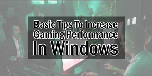 Basic-Tips-To-Increase-Gaming-Performance-In-Windows