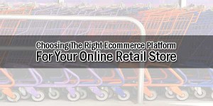 Choosing-The-Right-Ecommerce-Platform-For-Your-Online-Retail-Store