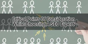 Critical-Points-Of-Consideration-While-Choosing-A-SEO-Expert