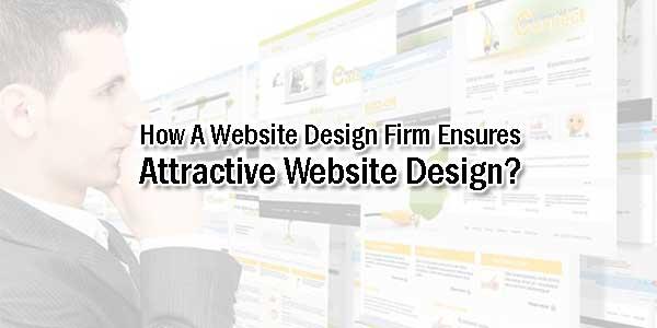 How-A-Website-Design-Firm-Ensures-Attractive-Website-Design