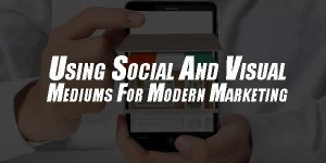 People-Power-Using-Social-And-Visual-Mediums-For-Modern-Marketing