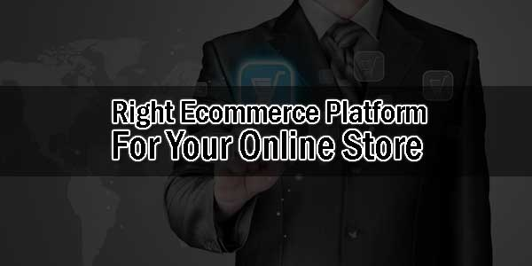 Right-Ecommerce-Platform-For-Your-Online-Store