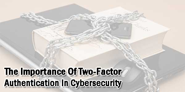 The-Importance-Of-Two-Factor-Authentication-In-Cybersecurity