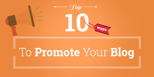 Top Ten Ways To Promote Your Blog