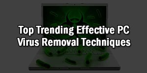 Top-Trending-Effective-PC-Virus-Removal-Techniques