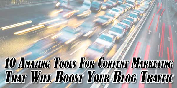 10-Amazing-Tools-For-Content-Marketing-That-Will-Boost-Your-Blog-Traffic