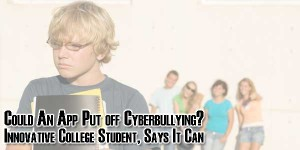 Could-An-App-Put-off-Cyberbullying-Innovative-College-Student-Says-It-Can