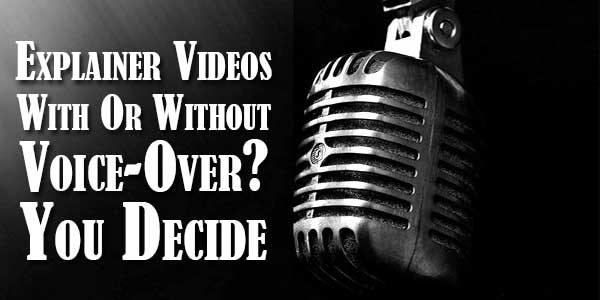 Explainer-Videos-With-Or-Without-Voice-Over-You-Decide