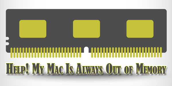 Help-My-Mac-Is-Always-Out-of-Memory