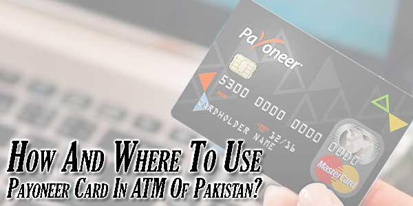 How-And-Where-To-Use-Payoneer-Card-In-ATM-Of-Pakistan