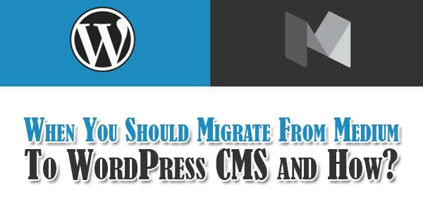 When-You-Should-Migrate-From-Medium-To-WordPress-CMS-and-How